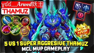 5 VS 1 SUPER AGGRESIVE THAMUZ, MCL MVP Gameplay [ Top Global Thamuz ] ɣʛʛ﹏Arwed妖王 - Mobile Legends