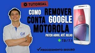 Como Remover Conta Google Motorola Moto G4 ,G4 PLus Android 7.0, 7.1.1 Patch abril ate julho de 2018
