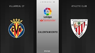 Calentamiento Villarreal CF vs Athletic Club