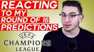 REACTING TO My Champions League Round of 16 PREDICTIONS (CHAMPIONS LEAGUE REACTION VIDEO)
