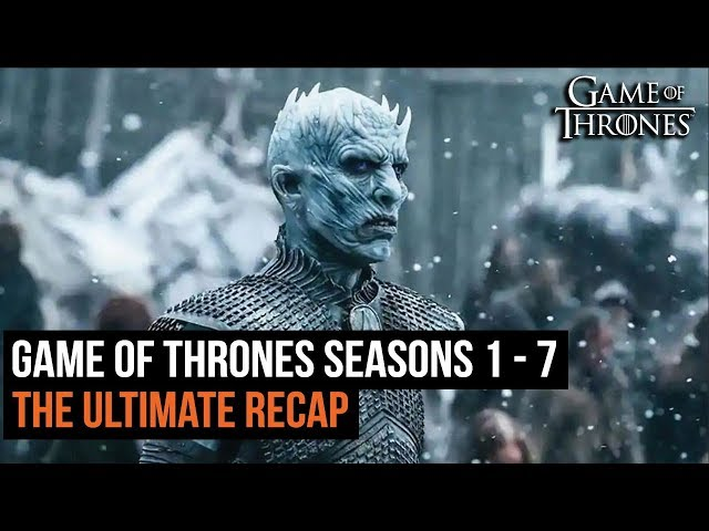 Here S The Only Game Of Thrones Season 1 7 Recap You Need To Watch Before Season 8 Tonight