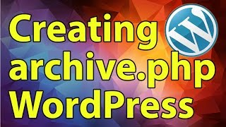 Wordpress Development Tutorial: Creating Archive Page (archive.php)