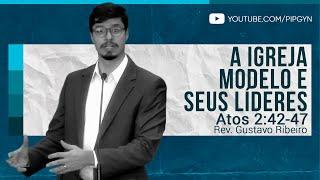 A Igreja Modelo e seus Líderes - Atos 2:42-47 | Rev. Gustavo Ribeiro