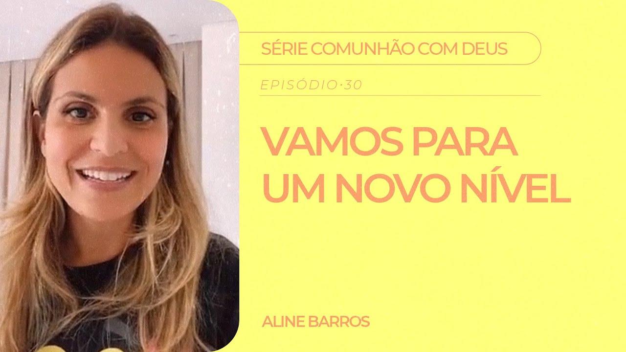 Aline Barros - Vamos Para um Novo Nível   Série Comunhão com Deus
