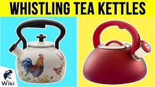 10 Best Whistling Tea Kettles 2019