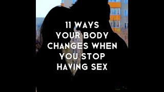 11 Ways Your Body Changes When You Stop Having Sex