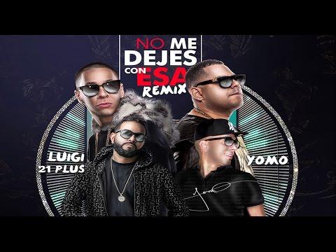 Baby Rasta y Gringo Feat LuiGi 21+ y Yomo [No Me Dejes con esa Remix]