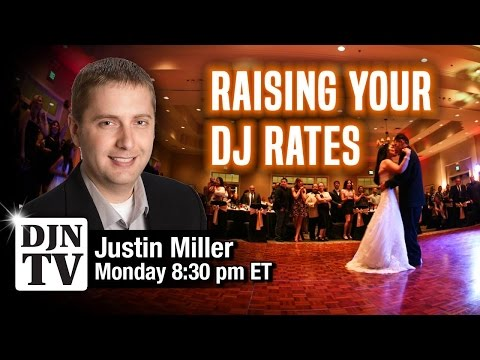 Raising Your DJ Rates with Justin Miller | #DJNTVLive