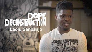 Dope Deconstruction | Laolu Sebanjo