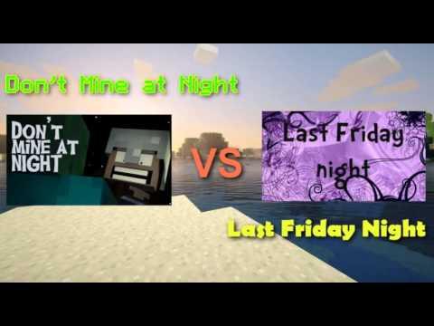Don't Mine At Night |VS| Last Friday Night