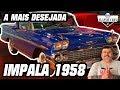 IMPALA COUPÉ 1958 - A MAIS DESEJADA!