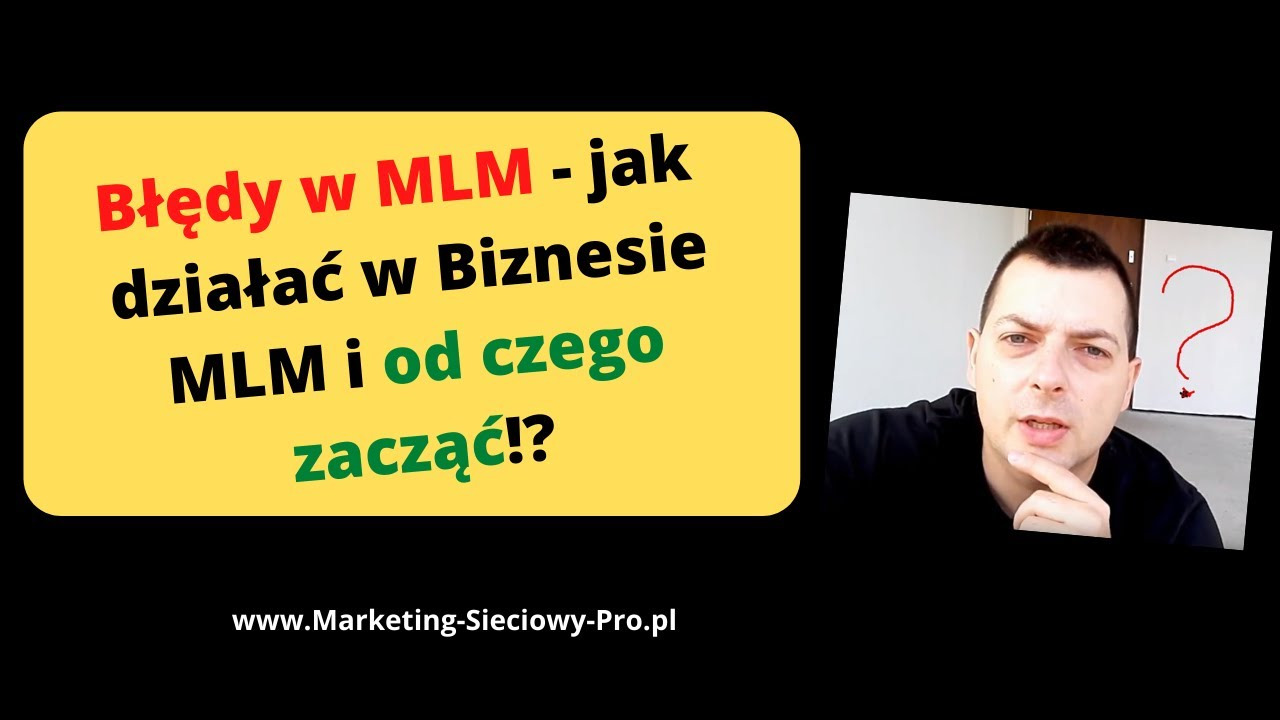 Błędy w MLM - jak działać w Biznesie MLM i od czego zacząć!? CZ.1