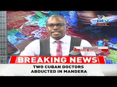 BREAKING: Two Cuban doctors abducted in Mandera