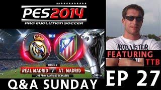 [TTB] PES 2014 - Real Madrid Vs Atletico Madrid - Q&A Sunday - Ep 27