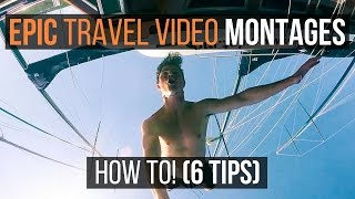 How To Make Travel Videos: 6 Tips For Epic Montages