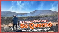 Pepe Aguilar - El Vlog 225 - El Rancho de mi Padre se quemó