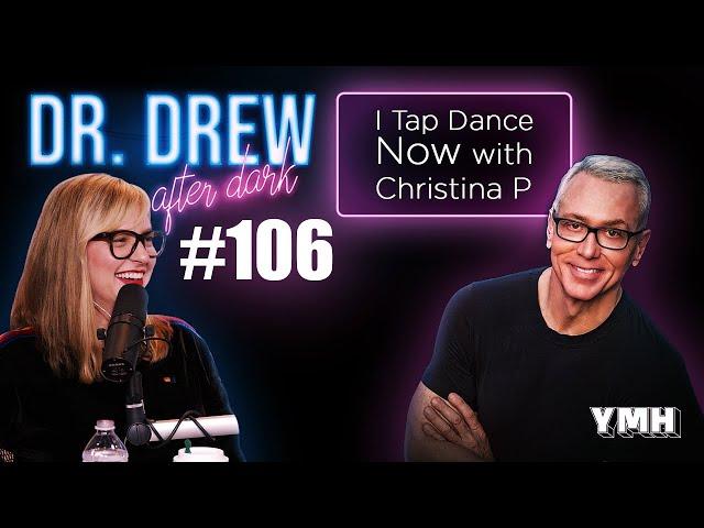 Ep. 106 I Tap Dance Now w/ Christina P   Dr. Drew After Dark