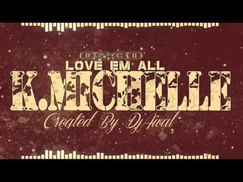 K MICHELLE LOVE EM ALL HD AUDIO