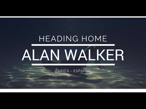 Alan Walker - Heading home (Lyrics/Español)