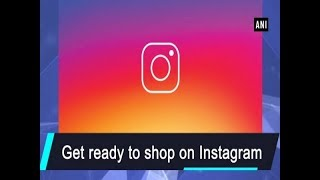 Get ready to shop on Instagram - #Technology News