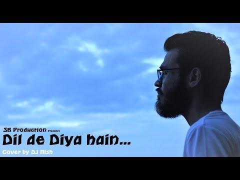 Dil De Diya Hain (Cover) by DJ Nish