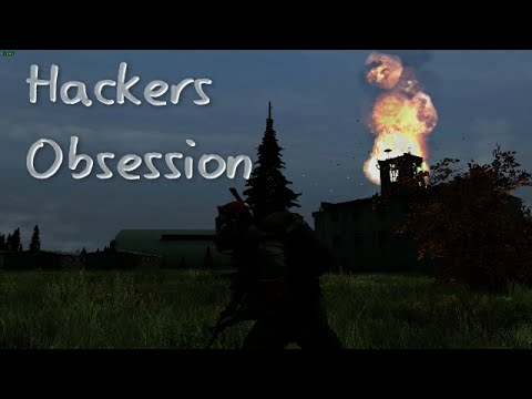 Hackers Obsession {Dayz}