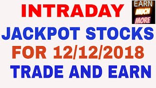 INTRADAY JACKPOT STOCKS FOR 12/12/2018 - TRADE AND EARN
