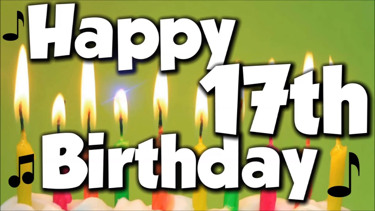 Happy 17th Birthday! Happy Birthday To You! - Song - YouTube