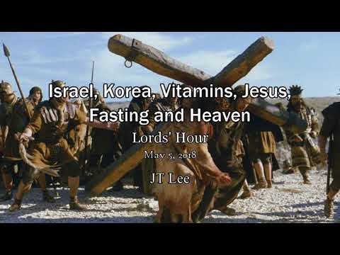 Israel, War in Korea, Jesus, End Times and Heaven - Dr JT Lee, Lord's Hour 5/5/2018