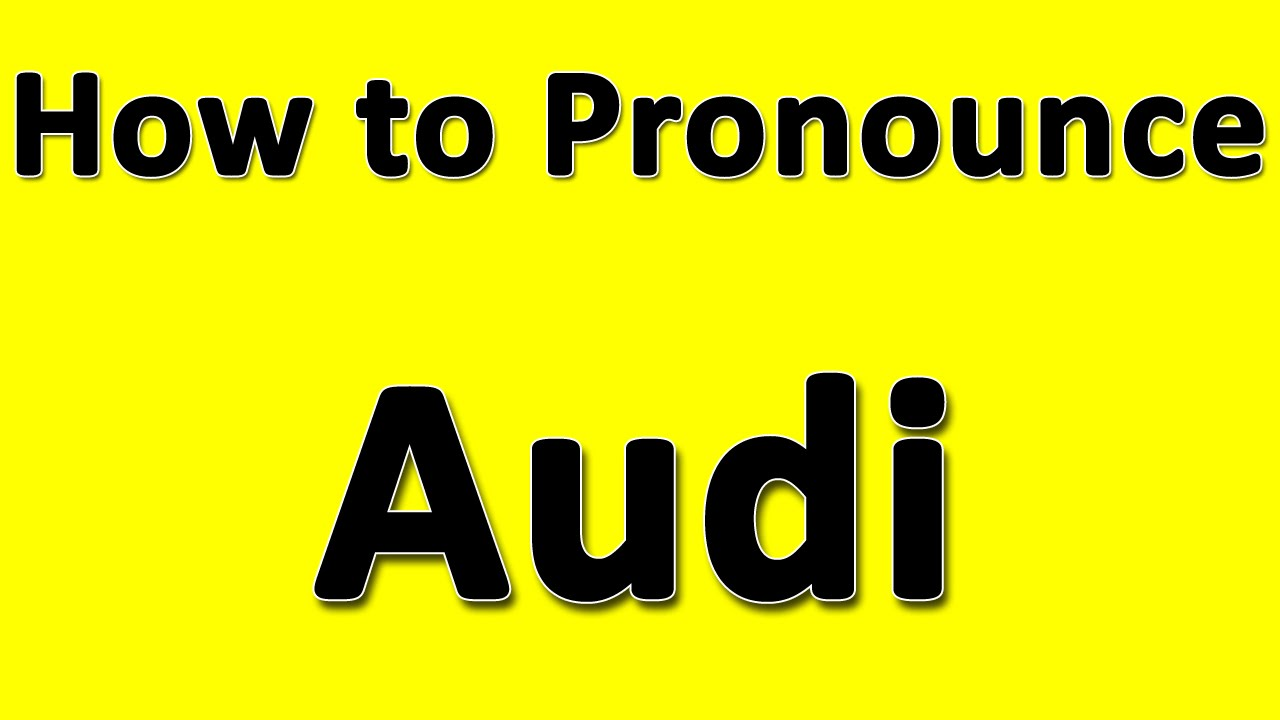 How To Pronounce Audi >> How To Pronounce Audi Youtube