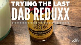 We Taste Test The Last Dab Reduxx!!!