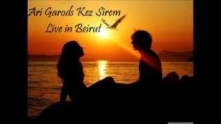 Sahag Sislian Ari Garods Kez Sirem Live 2014