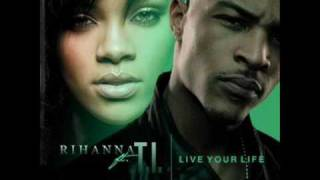 T.I. feat. Rihanna - Live Your Life with lyrics