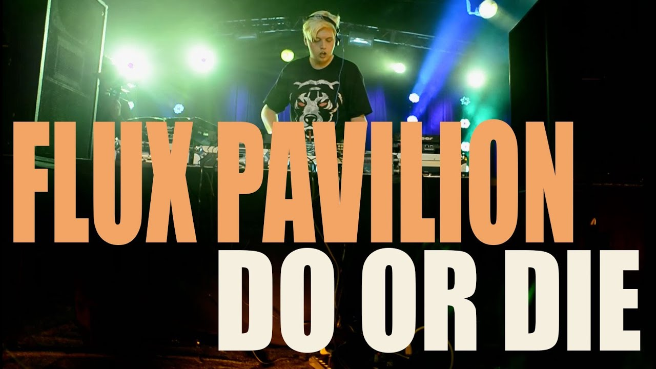 "Do Or Die Flux Pavilion Flux Pavilion - ""..."