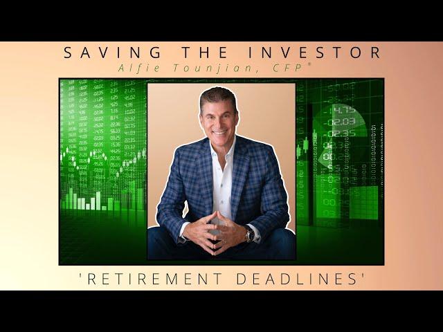 Saving the Investor | Retirement Deadlines | 003