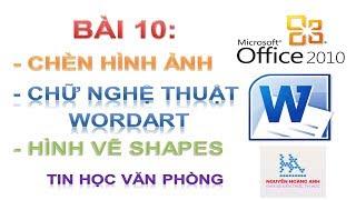 Bài 10   Chèn Hình Ảnh   Chèn Chữ Nghệ Thuật   Chèn Hình Vẽ   Tin học văn phòng - Nguyễn Hoàng Anh