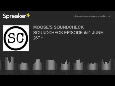 SOUNDCHECK EPISODE #51 JUNE 26TH