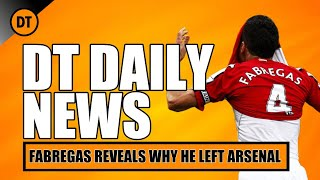 DT DAILY | FABREGAS REVEALS WHY HE LEFT ARSENAL