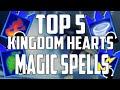 My Top 5 Kingdom Hearts MAGIC SPELLS! (KH Top 5)