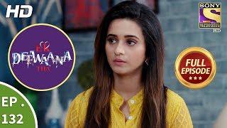 Ek Deewaana Tha - Ep 132 - Full Episode - 24th April, 2018