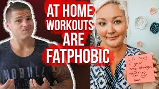 At Home Workouts are FATPHOBIC... (My Response)