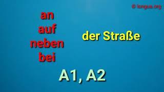 A1, A2: Präpositionen - Straße: an, auf, neben, bei der Straße, über die Straße, entlang - Dativ