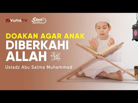 cara-mendidik-anak:-doakan-agar-anak-diberkahi-allah---ustadz-abu-salma-muhammad