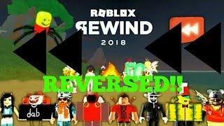 ROBLOX REWIND 2018 IN REVERSE!!!