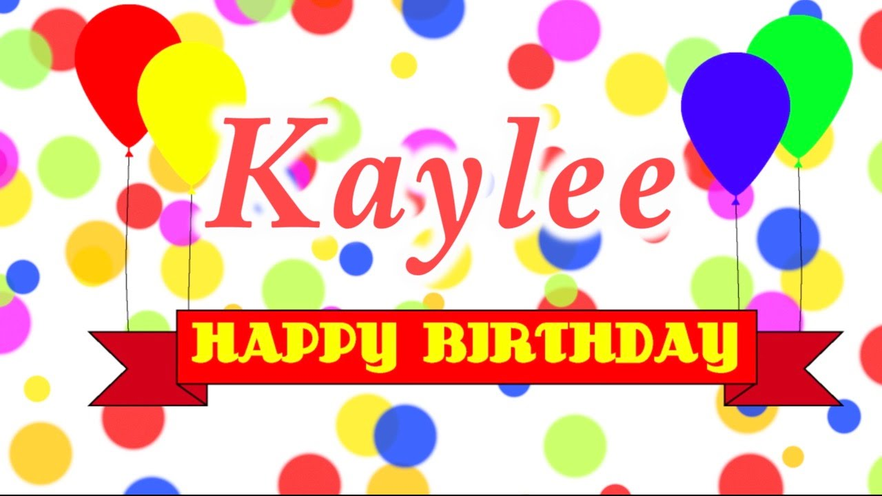 Happy Birthday Kaylee Song