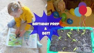 BIRTHDAY PREP &amp BGT! EVERYDAY MAY 28
