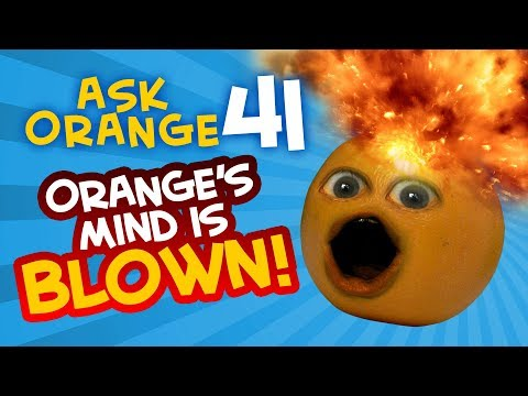 Annoying Orange - Ask Orange #41: Orange's Mind is BLOWN!