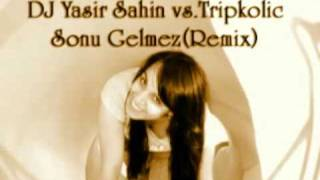 Tripkolic - Sonu Gelmez (DJ Yasir Sahin Remix)