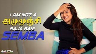 I am not a அழுமூஞ்சி - Raja Rani Semba   Alya Manasa   Galatta Exclusive