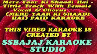 Mere Yaar Ki Shaadi With Female Vocal (MERE YAAR KI SHAADI HAI) Paid_Karaoke SAMPLE